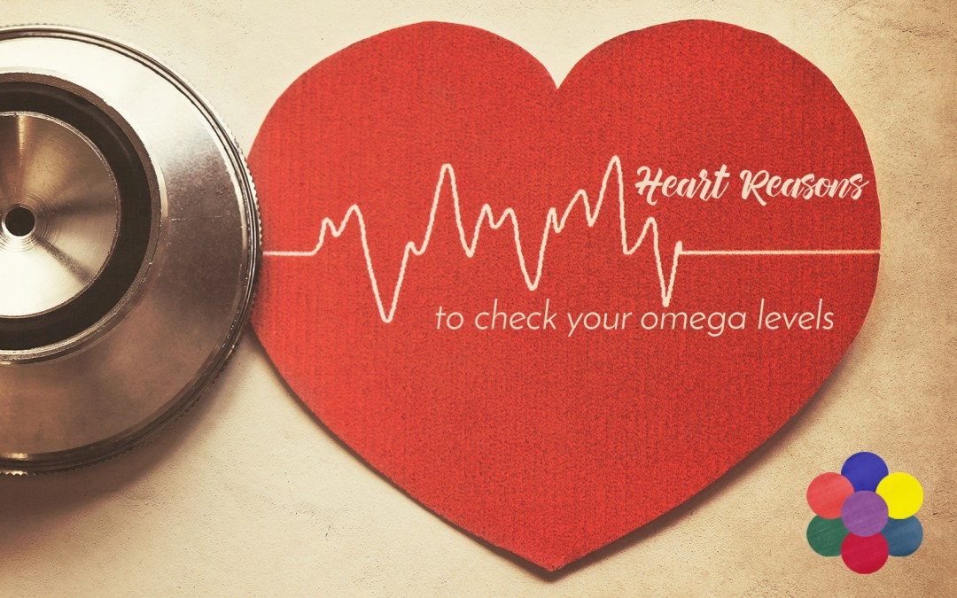 Heart Reasons to get your Omega Vitamin Level Checked
